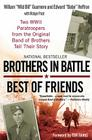 Brothers in Battle, Best of Friends: Two WWII Paratroopers from the Original Band of Brothers Tell Their Story Cover Image