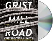 Grist Mill Road: A Novel Cover Image