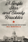 A Single Star and Bloody Knuckles: A History of Politics and Race in Texas Cover Image