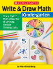 Write & Draw Math: Kindergarten: Open-Ended Math Problems to Develop Flexible Thinking Skills Cover Image
