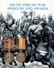 South African War Honours and Awards 1899-1902: The Officers and Men of the British Army and Navy Mentioned in Despatches Cover Image