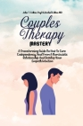 Couples Therapy Mastery: A Transforming Guide On How To Cure Codependency, Heal From A Narcissistic Relationship And Develop Your Empath Intuit Cover Image