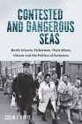Contested and Dangerous Seas: North Atlantic Fishermen, Their Wives, Unions, and the Politics of Exclusion Cover Image