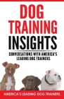 Dog Training Insights: Conversations with America's Leading Dog Trainers Cover Image