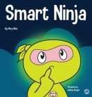 Smart Ninja: A Children's Book About Changing a Fixed Mindset into a Growth Mindset Cover Image