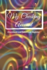 My Checking Account: V.6 - Checkbook and Debit Card Register; Personal Checking Account Balance, Simple Transaction Leager / double-sided p Cover Image
