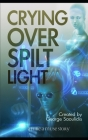 Crying Over Spilt Light: A God Complex Sci-Fi Story Cover Image
