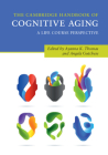 The Cambridge Handbook of Cognitive Aging: A Life Course Perspective (Cambridge Handbooks in Psychology) Cover Image