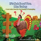 It's Not about You, Mrs. Turkey: A Love Letter about the True Meaning of Thanksgiving (Morgan James Kids) Cover Image