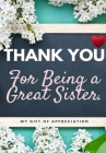 Thank You For Being A Great Sister: My Gift Of Appreciation: Full Color Gift Book - Prompted Questions - 6.61 x 9.61 inch Cover Image