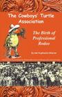 The Cowboys' Turtle Association: The Birth of Professional Rodeo Cover Image