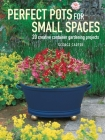 Perfect Pots for Small Spaces: 20 creative container gardening projects Cover Image