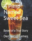 A Pimp Named Sweet Tea: Based of a True Story Cover Image