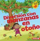 Diversión Con Manzanas En Otoño (Fall Apple Fun) Cover Image
