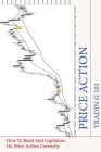 Price Action Trading 101: How To Read And Capitalise On Price Action Correctly: Price Action Trading Secrets Cover Image