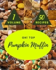 Oh! Top 50 Pumpkin Muffin Recipes Volume 1: Start a New Cooking Chapter with Pumpkin Muffin Cookbook! Cover Image