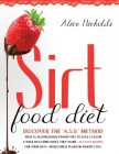 Sirtfood Diet: Discover the A.S.D. method that allowed Hollywood Vips to lose 3.2 kg in a week by eating what they want + 457 Easy Re Cover Image
