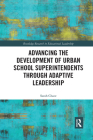Advancing the Development of Urban School Superintendents Through Adaptive Leadership (Routledge Research in Educational Leadership) Cover Image