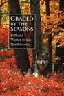Graced by the Seasons: Fall and Winter in the Northwoods Cover Image