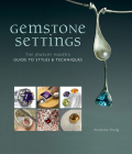Gemstone Settings: The Jewelry Maker's Guide to Styles & Techniques Cover Image