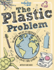 The Plastic Problem: 60 Small Ways to Reduce Waste and Help Save the Earth (Lonely Planet Kids) Cover Image