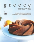 Greece Meets West: Simple Recipes Inspired by My Big Fat Greek Wedding Cover Image