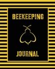 Beekeeping Journal: Beekeepers Inspection Notebook, Track & Log Bee Hive, Honey Bee Record Keeping Book, Beekeeper Business Gift Cover Image