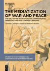 The Mediatization of War and Peace: The Role of the Media in Political Communication, Narratives, and Public Memory (1914-1939) Cover Image