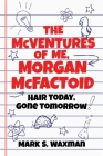 The McVentures of Me, Morgan McFactoid: Hair Today, Gone Tomorrow Cover Image