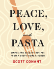 Peace, Love, and Pasta: Simple and Elegant Recipes from a Chef's Home Kitchen Cover Image