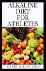 Alkaline Diet for Athletes: Everything You Need to Know on Adopting Alkaline Diet for Enhance Performane and Energy Cover Image