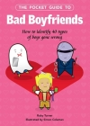The Pocket Guide to Bad Boyfriends: How to Identify 40 Types of Boys Gone Wrong Cover Image