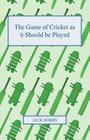 The Game of Cricket as It Should Be Played Cover Image