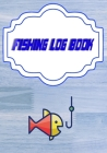 Fishing Log Book Fishing: Fishing Log Book The Essential Accessory Size 7x10 Inch - Lovers - Date # Etc Cover Glossy 110 Pages Fast Prints. Cover Image