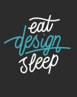 Eat Design Sleep: 4x4 Graph paper/ Quad Paper/ Engineering / Architect / Landscape Design / Artist / Drawing Notebook Cover Image