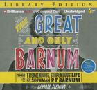 The Great and Only Barnum: The Tremendous, Stupendous Life of Showman P. T. Barnum [With Bonus Disc of Photographs from the Print Book] Cover Image