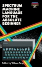 Spectrum Machine Language for the Absolute Beginner Cover Image
