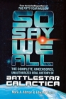 So Say We All: The Complete, Uncensored, Unauthorized Oral History of Battlestar Galactica Cover Image