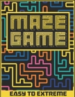 Maze Game: Easy To Extreme Labyrinth Puzzles Pleasure Maze For Adult, Older Children and Seniors Things To Do When Bored Cover Image
