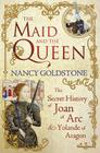 Maid and the Queen: The Secret History of Joan of Arc and Yolande of Aragon Cover Image