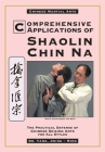 Comprehensive Applications in Shaolin Chin Na: The Practical Defense of Chinese Seizing Arts for All Styles Cover Image
