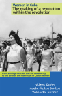 Women in Cuba: The Making of a Revolution Within the Revolution: From Santiago de Cuba and the Rebel Army, to the Birth of the Federation of Cuban Wom Cover Image