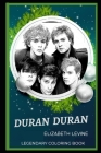 Duran Duran Legendary Coloring Book: Relax and Unwind Your Emotions with our Inspirational and Affirmative Designs Cover Image