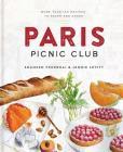 Paris Picnic Club: More Than 100 Recipes to Savor and Share Cover Image
