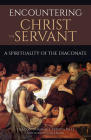 Encountering Christ the Servant: A Spirituality of the Diaconate Cover Image