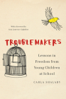 Troublemakers: Lessons in Freedom from Young Children at School Cover Image