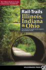 Rail-Trails Illinois, Indiana, & Ohio: The Definitive Guide to the Region's Top Multiuse Trails Cover Image