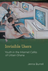 Invisible Users: Youth in the Internet Cafés of Urban Ghana (Acting with Technology) Cover Image