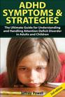 ADHD Symptom and Strategies: The Ultimate Guide for Understanding and Handling Attention Deficit Disorder in Adults and Children Cover Image