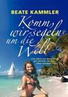 Komm, wir segeln um die Welt: ... vier Jahre vor dem Wind - der ehrliche Bericht einer mutigen Frau Cover Image
